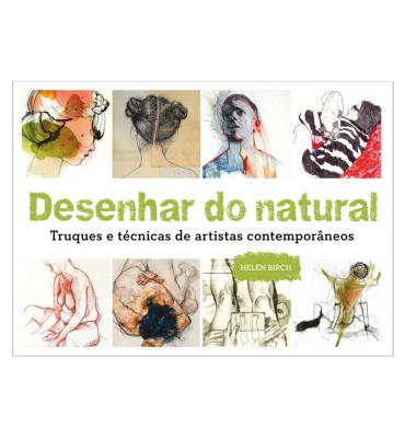 Desenhar do Natural - Truques e Técnicas de Artistas Contemporân