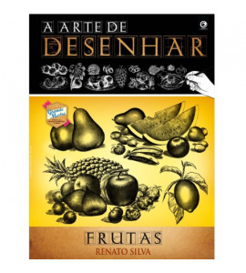 A Arte de Desenhar Frutas - Renato Silva